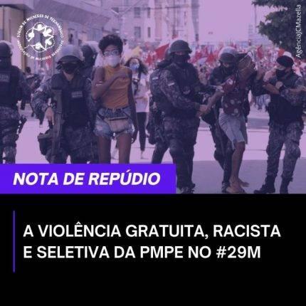 Violência gratuita, racista e seletiva da Polícia Militar no ato #29M em Pernambuco